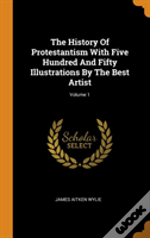 The History Of Protestantism With Five Hundred And Fifty Illustrations By The Best Artist; Volume 1
