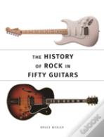The History Of Rock In 50 Guitars