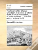 The History Of Sir Charles Grandison. In