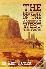 The History Of The American West: The Facts