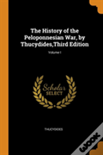 The History Of The Peloponnesian War, By Thucydides,Third Edition; Volume I