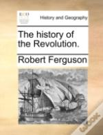 The History Of The Revolution.