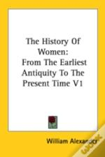 The History Of Women: From The Earliest Antiquity To The Present Time V1