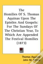 The Homilies Of S. Thomas Aquinas Upon T