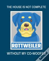 The House Is Not Complete Without My Rottweiler Co-Woofer