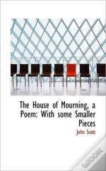 The House Of Mourning, A Poem: With Some