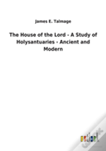 The House Of The Lord - A Study Of Holysantuaries - Ancient And Modern