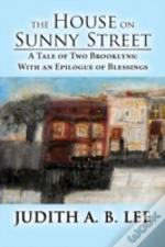 The House On Sunny Street: A Tale Of Two Brooklyns: With An Epilogue Of Blessings