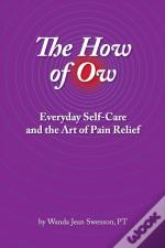 The How Of Ow: Everyday Self-Care And Th