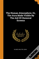 The Human Atmosphere, Or, The Aura Made Visible By The Aid Of Chemical Screens