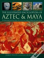 The Illustrated Encyclopedia Of Aztec & Maya