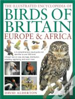 The Illustrated Encyclopedia Of Birds Of Britain Europe & Africa