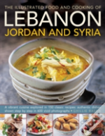 The Illustrated Food & Cooking Of Lebanon, Jordan & Syria