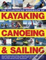 The Illustrated Handbook Of Kayaking, Canoeing & Sailing
