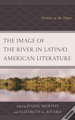 Wook.pt - The Image Of The River In Latin/O American Literature