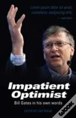 The Impatient Optimist: Bill Gates In His Own Words
