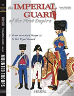 The Imperial Guard Of The First Empire. Volume 3