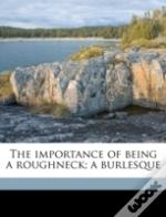 The Importance Of Being A Roughneck; A B