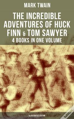 Wook.pt - The Incredible Adventures Of Huck Finn & Tom Sawyer - 4 Books In One Volume (Illustrated Edition)