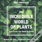 The Incredible World Of Plants - Cool Facts You Need To Know - Nature For Kids - Children'S Nature Books