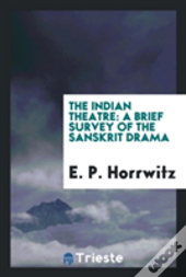 The Indian Theatre: A Brief Survey Of The Sanskrit Drama