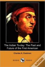 The Indian To-Day: The Past And Future O