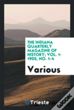 The Indiana Quarterly Magazine Of History; Vol. 1-1905, No. 1-4