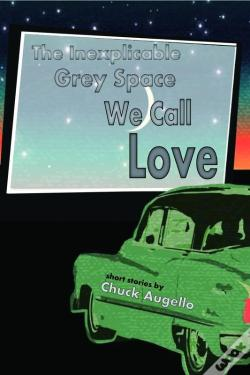Wook.pt - The Inexplicable Grey Space We Call Love