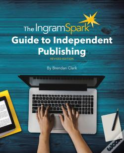 Wook.pt - The Ingramspark Guide To Independent Publishing, Revised Edition