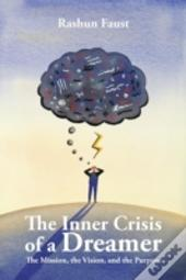 The Inner Crisis Of A Dreamer: The Mission, The Vision, And The Purpose