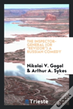 The Inspector-General (Or 'Revizor') A Russian Comedy