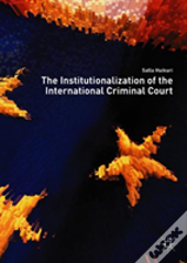 The Institutionalization Of The International Criminal Court