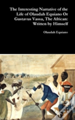 The Interesting Narrative Of The Life Of Olaudah Equiano Or Gustavus Vassa, The African: Written By Himself