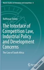 The Interface Of Competition Law, Industrial Policy And Development Concerns