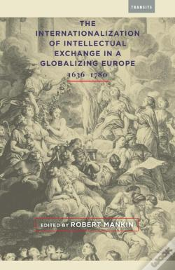 Wook.pt - The Internationalization Of Intellectual Exchange In A Globalizing Europe, 16361780