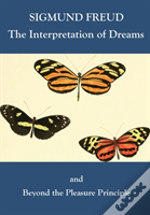 The Interpretation Of Dreams And Beyond The Pleasure Principle