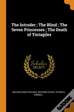 The Intruder ; The Blind ; The Seven Princesses ; The Death Of Tintagiles