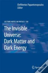 The Invisible Universe: Dark Matter And Dark Energy