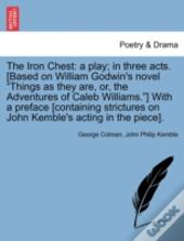 The Iron Chest: A Play; In Three Acts. (Based On William Godwin'S Novel