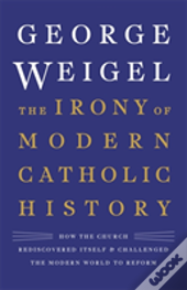 The Irony Of Modern Catholic History