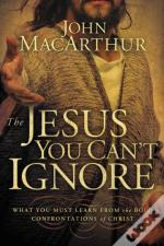 The Jesus You Can'T Ignore: What You Mus