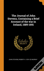 The Journal Of John Stevens, Containing A Brief Account Of The War In Ireland, 1689-1691