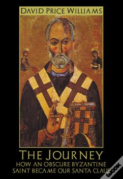 Wook.pt - The Journey: How An Obscure Byzantine Saint Became Our Santa Claus