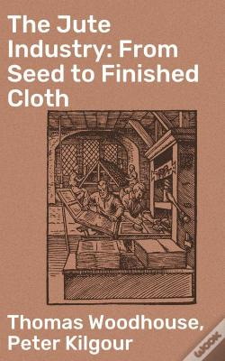 Wook.pt - The Jute Industry: From Seed To Finished Cloth