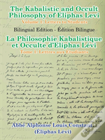 The Kabalistic And Occult Philosophy Of Eliphas Levi - Volume 1: Letters To Students