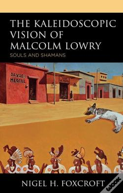 Wook.pt - The Kaleidoscopic Vision Of Malcolm Lowry
