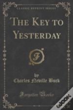 The Key To Yesterday (Classic Reprint)