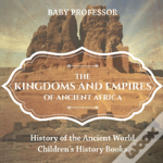 The Kingdoms And Empires Of Ancient Africa - History Of The Ancient World - Children'S History Books