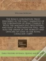 The King'S Coronation Truly Described In The Exact Narrative Of The Coronation Of King Charles Ii. With The Magnificent Proceeding And Feast In Westmi