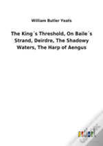 The Kings Threshold, On Bailes Strand, Deirdre, The Shadowy Waters, The Harp Of Aengus